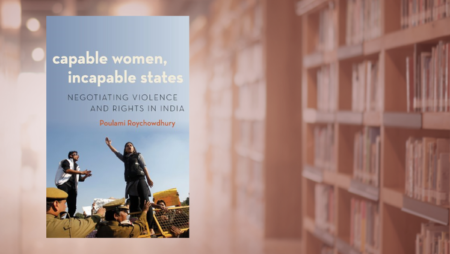 Cover image of Poulami Roychowdhury Capable Women Incapable States: Negotiating Violence and Rights in India