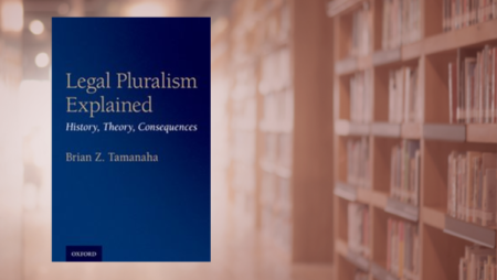 Brian Tamanaha Legal Pluralism Explained: History, Theory, Consequences (2021) (Oxford University Press)